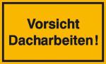 Hinweisschild zur Baustellenkennzeichnung, Vorsicht Dacharbeiten!