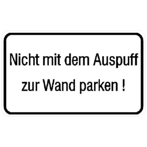 Hinweisschild, Nicht mit dem Auspuff zur Wand parken! (Ausführung: Hinweisschild, Nicht mit dem Auspuff zur Wand parken! (Art.Nr.: 11.5218))