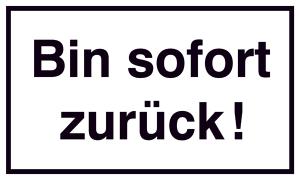 Hinweisschild für Gewerbe u. Privat, Bin sofort zurück! (Ausführung: Hinweisschild für Gewerbe u. Privat, Bin sofort zurück! (Art.Nr.: 41.5355))
