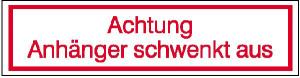 Hinweisschild für Kraftfahrzeuge, Achtung Anhänger schwenkt aus (Material: Alu, geprägt / einbrennlackiert (Art.Nr.: 11.2432))