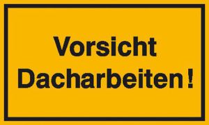 Hinweisschild zur Baustellenkennzeichnung, Vorsicht Dacharbeiten! (Ausführung: Hinweisschild zur Baustellenkennzeichnung, Vorsicht Dacharbeiten! (Art.Nr.: 11.5009))