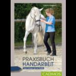Praxisbuch Handarbeit - Vom Führen bis zur Piaffe