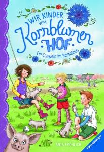 Wir Kinder vom Kornblumenhof Bd.1 - Ein Schwein im Baumhaus