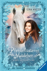 Pferdeflüsterer-Mädchen, Band 1: Rubys Entscheidung