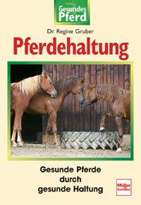 Pferdehaltung - Gesunde Pferde durch gesunde Haltung