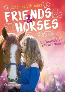 Friends & Horses, Band 03 - Pferdemädchen küssen besser