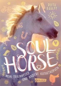 Soulhorse, Band 01: Mein Traumpferd und andere Katastrophen
