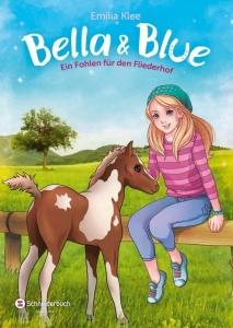 Bella & Blue, Band 04 - Ein Fohlen für den Fliederhof