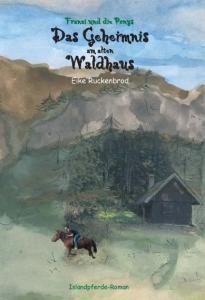 Franzi und die Ponys Band 3 - Das Geheimnis am alten Waldhaus