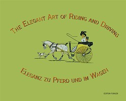 Eleganz zu Pferd und im Wagen / The Elegant Art of Riding and Driving