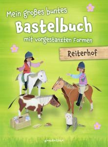 Mein großes buntes Bastelbuch Reiterhof