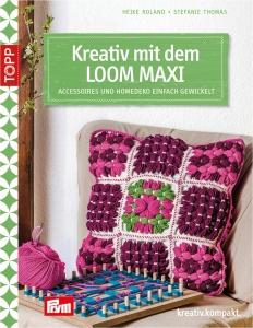 Kreativ mit dem LOOM MAXI von Heike Roland und Stefanie Thomas