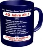 Tasse Spruch: Besitzer ist über 40 Jahre Kaffeetasse Becher