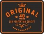 Blechschild ORIGINAL 40 JAHRE ZUR PERFEKTION GEREIFT Geburtstag