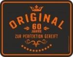 Blechschild ORIGINAL 60 JAHRE ZUR PERFEKTION GEREIFT Geburtstag