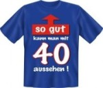 Fun Shirt so gut kann man mit 40 aussehen T-Shirt Spruch witzig Geschenk (Größe:: S (42/44))