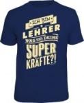 T-Shirt Ich bin LEHRER was sind deine Superkräfte? Schule (Größe:: S (42/44))