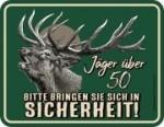 Blechschild JÄGER ÜBER 50 BRINGEN SIE SICH IN SICHERHEIT