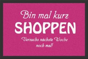 Fußmatte Bin mal kurz Shoppen...! Türmatte, Türvorleger, Fußabtreter, Fussmatte FUN
