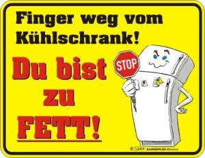 Blechschild mit Spruch: Finger weg vom Kühlschrank! Du bist zu FETT! Geprägtes, bedrucktes Blech Schild für die Küche, FUN