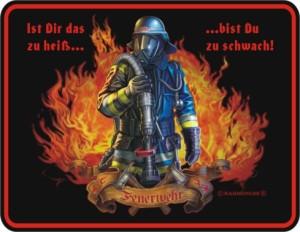 Blechschild mit Spruch: FEUERWEHR, Ist Dir das zu heiß...bis du zu schwach! Geprägtes, bedrucktes Blech Schild, FUN für die Feuerwehr