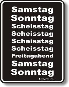 Blechschild mit Spruch: Samstag, Sonntag, Scheisstag...! Geprägtes, bedrucktes Blech Schild für das Büro, FUN