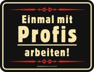 Blechschild EINMAL MIT PROFIS ARBEITEN