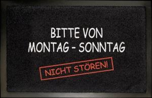 Fußmatte BITTE VON MONTAG - SONNTAG NICHT STÖREN! Fußabtreter, Türmatte, Türvorleger FUN, Sprüche