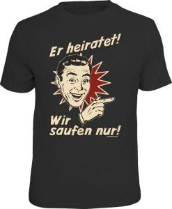 T-Shirt er heiratet! rechts wir saufen (Größe:: S (42/44))