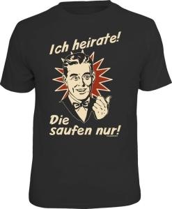 T-Shirt Ich heirate! Die saufen nur! (Größe:: M (46/48))