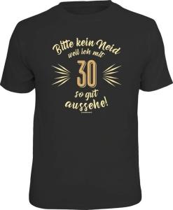 Fun Shirt KEIN NEID WEIL ICH MIT 30 SO GUT AUSSEHE (Größe:: L (50/52))