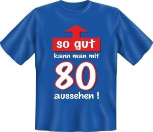 Fun Shirt so gut kann man mit 80 aussehen T-Shirt Spruch (Größe:: S (42/44))