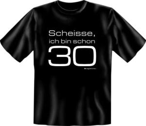 Fun Shirt SCHEISSE ICH BIN SCHON 30 (Größe:: S (42/44))