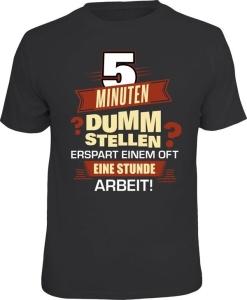 T-Shirt 5 Minuten dumm stellen erspart Arbeit arbeiten (Größe:: S (42/44))