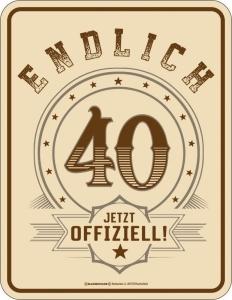 Blechschild ENDLICH 40 JETZT OFFIZIELL
