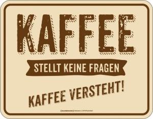 Blechschild KAFFEE STELLT KEINE FRAGEN KAFFEE VESTEHT