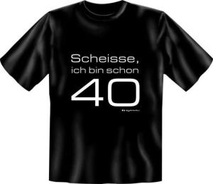 Fun Shirt SCHEISSE ICH BIN SCHON 40 (Größe:: L (50/52))
