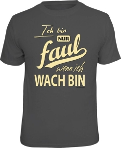 T-Shirt ICH BIN NUR FAUL WENN ICH WACH BIN (Größe:: S (42/44))