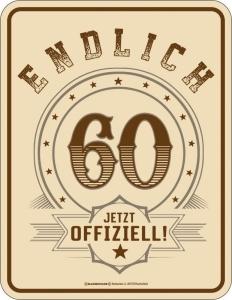 Blechschild ENDLICH 60 JETZT OFFIZIELL