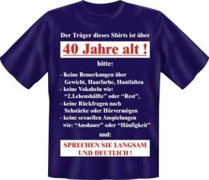 T-Shirt Der Träger dieses T-Shirts ist über 40 Jahre alt! (Größe:: S (42/44))