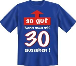 Fun Shirt so gut kann man mit 30 aussehen T-Shirt Spruch witzig Geschenk (Größe:: S (42/44))