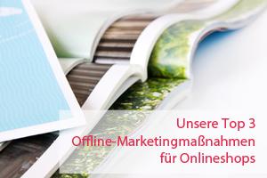 Unsere Top 3 Offline-Marketingmaßnahmen für Onlineshops
